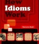 Yvonne Clarke - How Idioms Work Resource Book. Использование идиом в английском языке