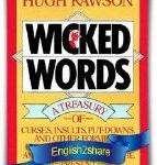 Wicked Words: A Treasury of Curses, Insults, Put-Downs, and Other Formerly Unprintable Terms from Anglo-Saxon Times to the Present