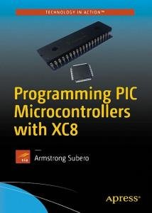 Armstrong Subero - Programming PIC Microcontrollers with XC8